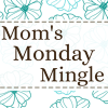 Mom's Monday Mingle