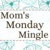 Mom's Monday Mingle